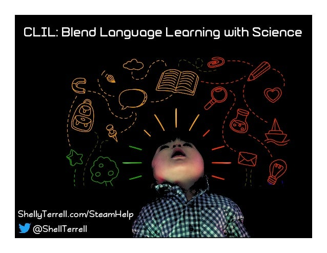 ShellyTerrell.com/SteamHelp @ShellTerrell CLIL: Blend Language Learning with Science