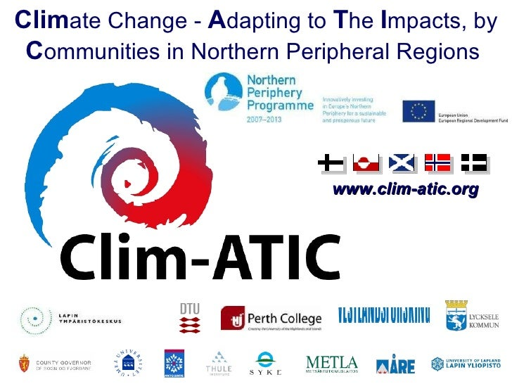 www.clim-atic.org Clim ate Change -  A dapting to  T he  I mpacts, by  C ommunities in Northern Peripheral Regions