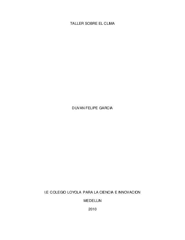 TALLER SOBRE EL CLIMA DUVAN FELIPE GARCIA I.E COLEGIO LOYOLA PARA LA CIENCIA E INNOVACION MEDELLIN 2010