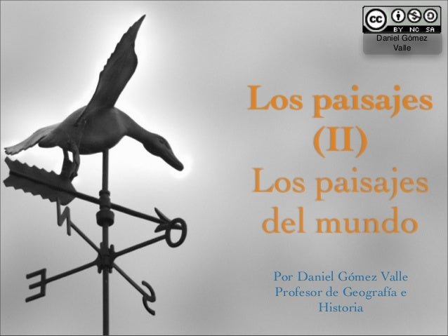 Los paisajes (II) Los paisajes del mundo Por Daniel Gómez Valle Profesor de Geografía e Historia Daniel Gómez Valle