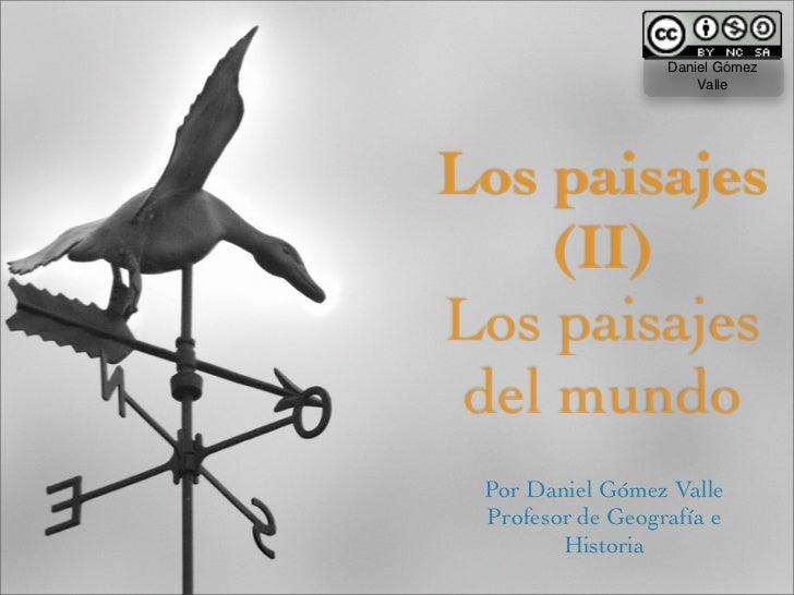 Daniel Gómez                       Valle     Los paisajes      (II) Los paisajes  del mundo  Por Daniel Gómez Valle  Profe...