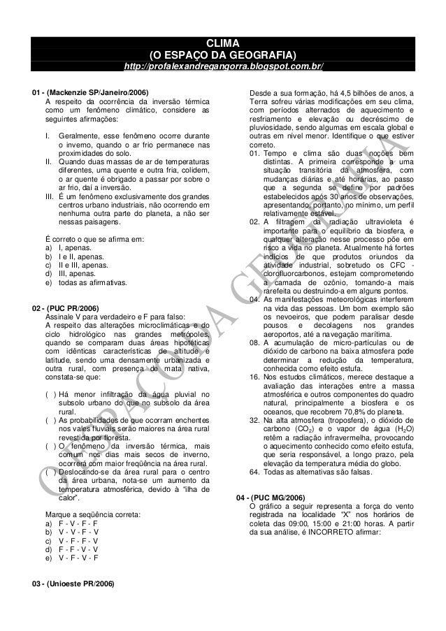 CLIMA (O ESPAÇO DA GEOGRAFIA) http://profalexandregangorra.blogspot.com.br/ 01 - (Mackenzie SP/Janeiro/2006) A respeito da...