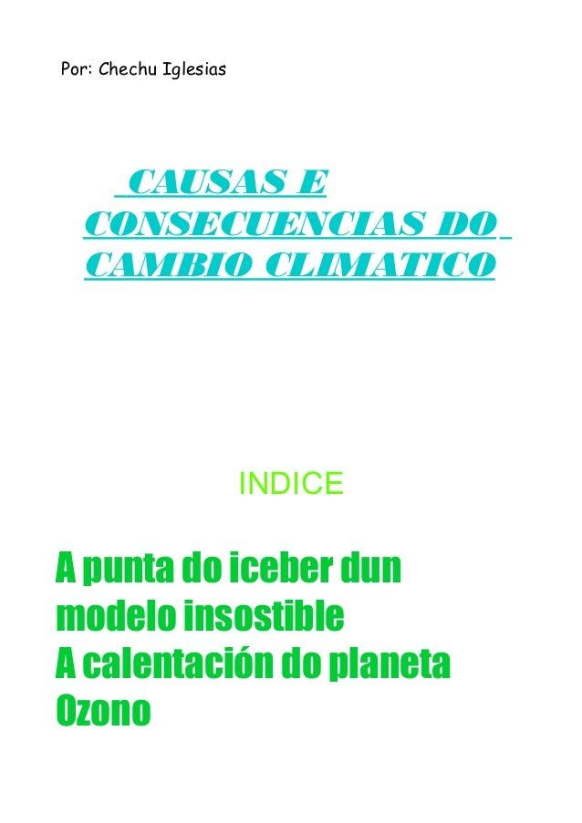 Por: Chechu Iglesias CAUSAS E CONSECUENCIAS DO CAMBIO CLIMATICO INDICE A punta do iceber dun modelo insostible A calentaci...