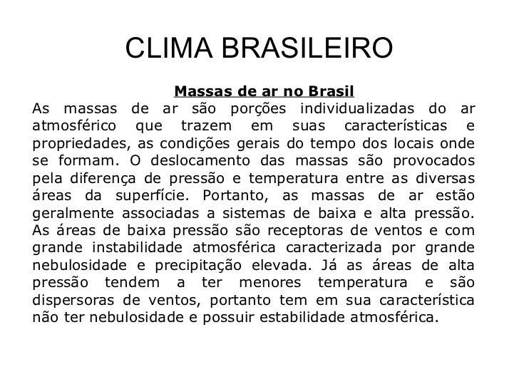 CLIMA BRASILEIRO Massas de ar no Brasil As massas de ar são porções individualizadas do ar atmosférico que trazem em suas ...