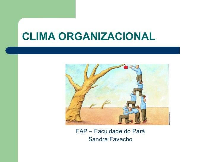 CLIMA ORGANIZACIONAL <ul><li>FAP – Faculdade do Pará </li></ul><ul><li>Sandra Favacho </li></ul>