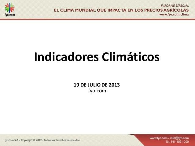 Indicadores Climáticos 19 DE JULIO DE 2013 fyo.com