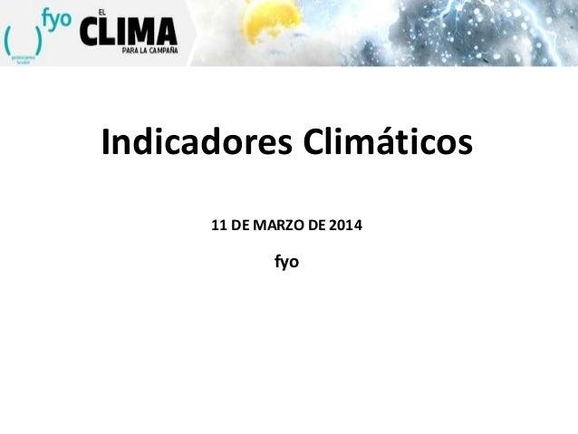 Indicadores Climáticos 11 DE MARZO DE 2014 fyo