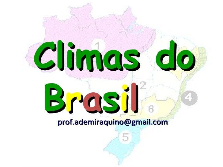 Climas doBrasil prof.ademiraquino@gmail.com