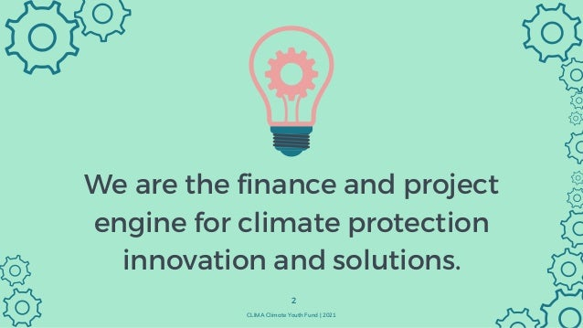 Executive Summary Access to finance and the role of finance is a key to positive change. 3 CLIMA Climate Youth Fund   2021...