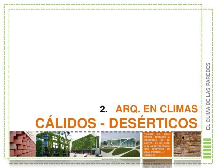 "EL CLIMA DE LAS PAREDES       2. ARQ. EN CLIMASCÁLIDOS - DESÉRTICOS              ""Elegir un sitio              donde senta..."