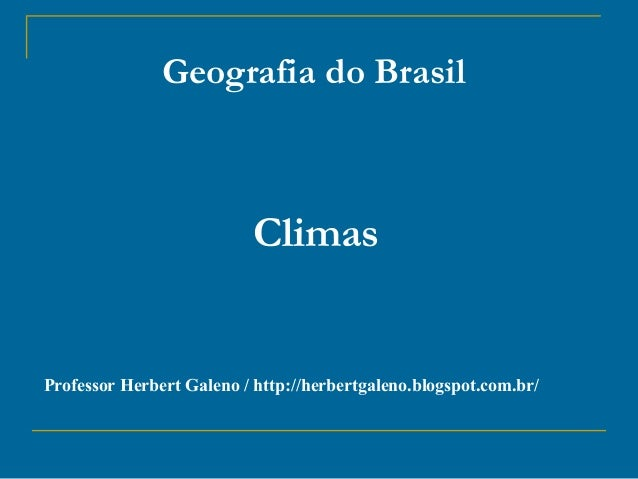Geografia do Brasil  Climas  Professor Herbert Galeno / http://herbertgaleno.blogspot.com.br/