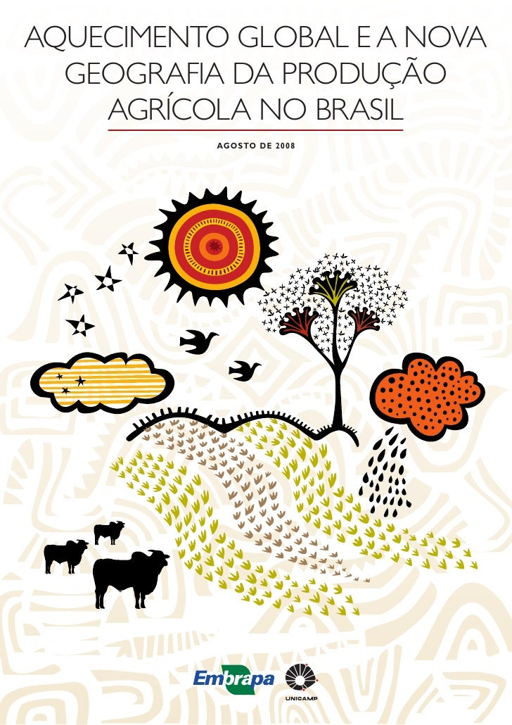 Aquecimento GlobAl e A novA  GeoGrAfiA dA Produção    AGrícolA no brAsil           Agosto de 2008