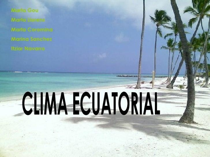 CLIMA ECUATORIAL Marta Gou Marta Llorens Marta Coromina Marina Sanchez Itziar Navarro