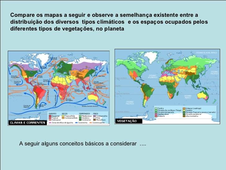 Compare os mapas a seguir e observe a semelhança existente entre adistribuição dos diversos tipos climáticos e os espaços ...