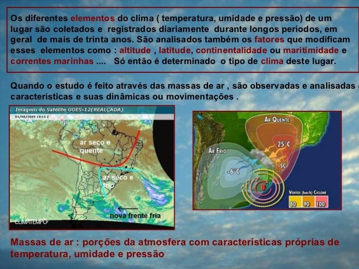 Os diferentes elementos do clima ( temperatura, umidade e pressão) de umlugar são coletados e registrados diariamente dura...