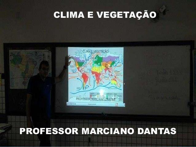 CLIMA E VEGETAÇÃO PROFESSOR MARCIANO DANTAS