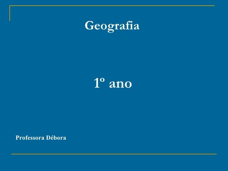 Geografia                     1º anoProfessora Débora