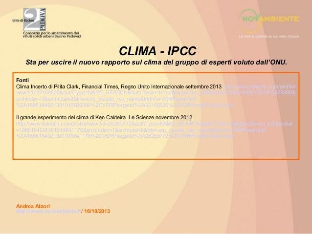 CLIMA - IPCC Sta per uscire il nuovo rapporto sul clima del gruppo di esperti voluto dall'ONU. Fonti Clima Incerto di Pili...