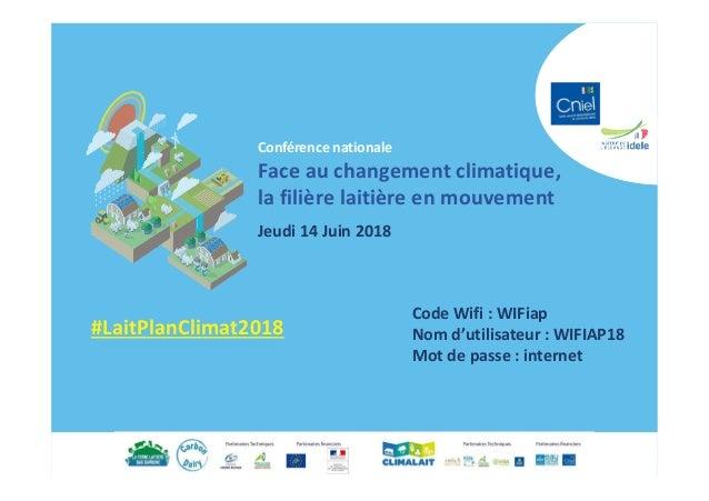 Conférence nationale Face au changement climatique, la filière laitière en mouvement Jeudi 14 Juin 2018 #LaitPlanClimat201...