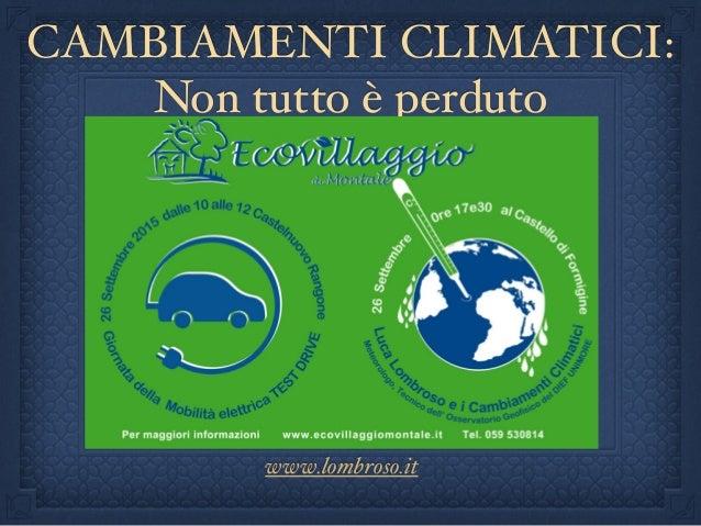 CAMBIAMENTI CLIMATICI: Non tutto è perduto Luca Lombroso www.lombroso.it