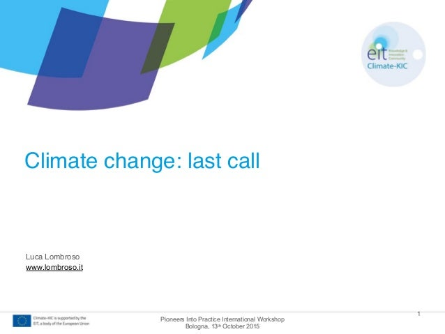 Pioneers Into Practice International Workshop Bologna, 13th October 2015 Climate change: last call 1 Luca Lombroso www.lom...