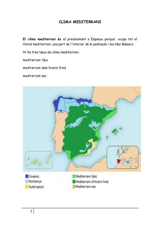 CLIMA MEDITERRANIEl clima mediterrani és el predominant a Espanya perquè             ocupa tot ellitoral mediterrani, una ...