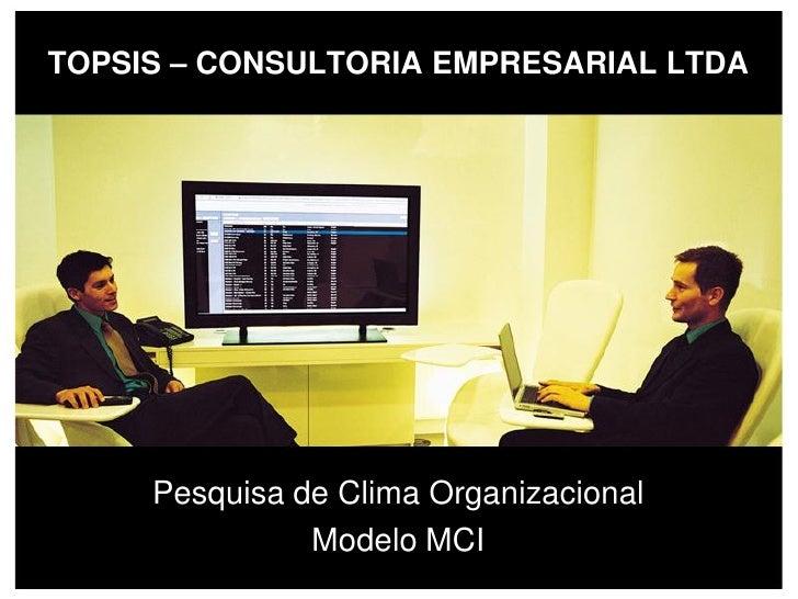 TOPSIS – CONSULTORIA EMPRESARIAL LTDA          Pesquisa de Clima Organizacional                Modelo MCI