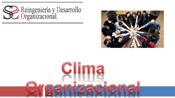 Que es el Clima Organizacional.       La expresión personal de la percepción       que los trabajadores y directivos se   ...