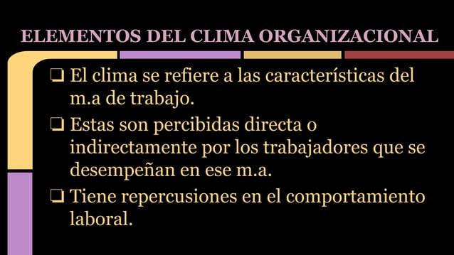 ❏ El clima se refiere a las características del m.a de trabajo. ❏ Estas son percibidas directa o indirectamente por los tr...