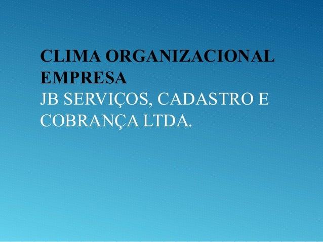 CLIMA ORGANIZACIONAL EMPRESA JB SERVIÇOS, CADASTRO E COBRANÇA LTDA.