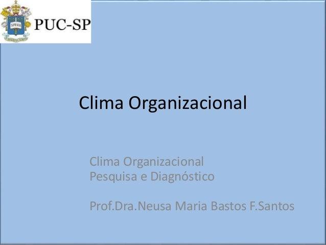 Clima Organizacional Clima Organizacional Pesquisa e Diagnóstico Prof.Dra.Neusa Maria Bastos F.Santos