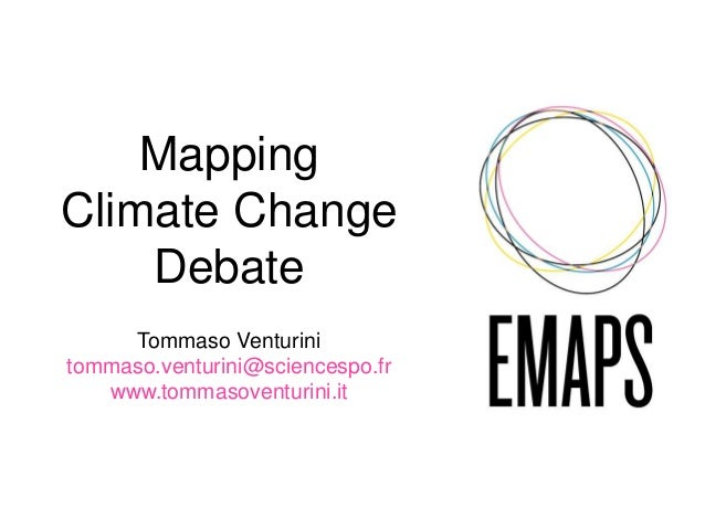 Mapping Climate Change Debate Tommaso Venturini tommaso.venturini@sciencespo.fr www.tommasoventurini.it
