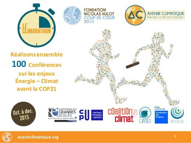 Réalisonsensemble 100 Conférences surlesenjeux Énergie– Climat avantlaCOP21 avenirclimatique.org 1