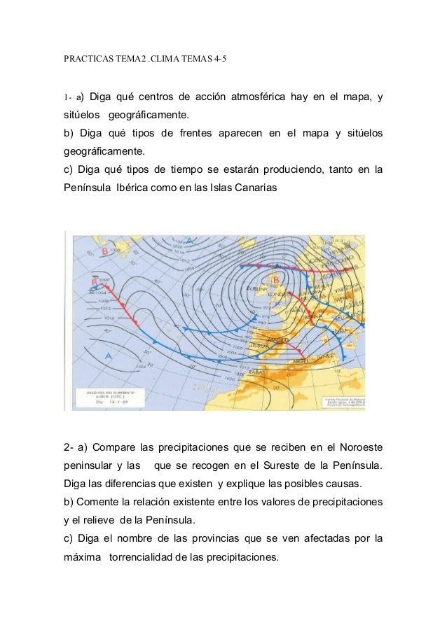 PRACTICAS TEMA2 .CLIMA TEMAS 4-5  1- a) Diga qué centros de acción atmosférica hay en el mapa, y  sitúelos geográficamente...