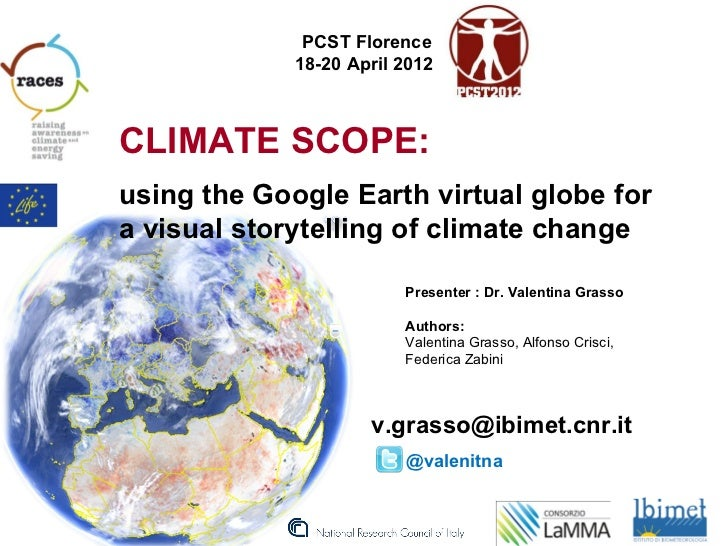 PCST Florence             18-20 April 2012CLIMATE SCOPE:using the Google Earth virtual globe fora visual storytelling of c...