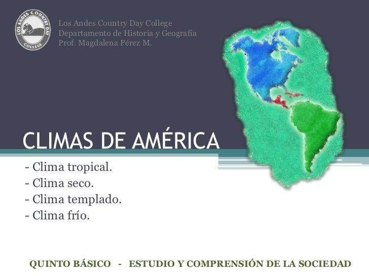 CLIMAS DE AMÉRICA<br />- Clima tropical.<br />- Clima seco.<br />- Clima templado.<br />- Clima frío.<br />Los Andes Count...