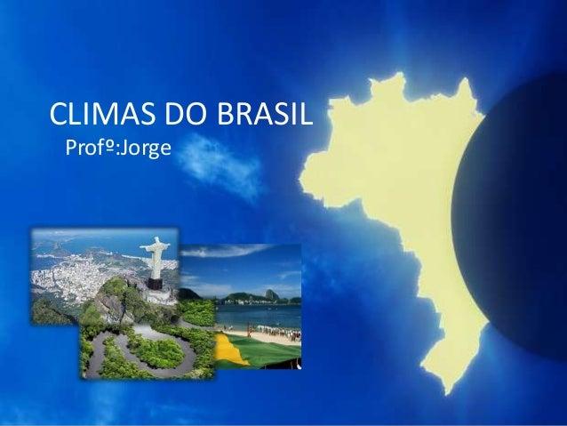 CLIMAS DO BRASIL Profº:Jorge