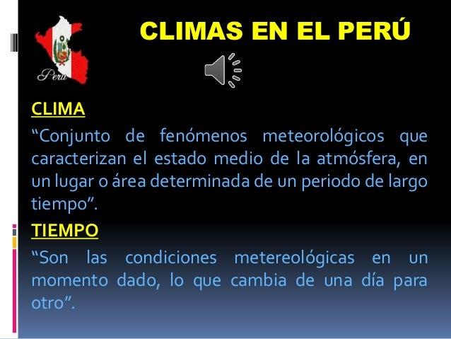 """CLIMAS EN EL PERÚ CLIMA """"Conjunto de fenómenos meteorológicos que caracterizan el estado medio de la atmósfera, en un luga..."""