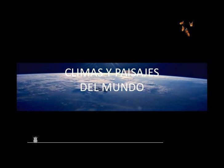 CLIMAS Y PAISAJESDEL MUNDO<br />