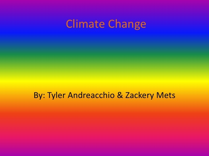 Climate Change<br />By: Tyler Andreacchio & Zackery Mets<br />