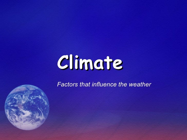 Climate Factors that influence the weather