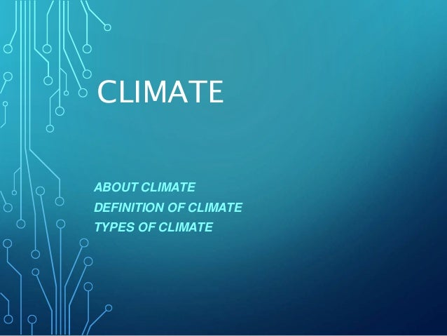 CLIMATE ABOUT CLIMATE DEFINITION OF CLIMATE TYPES OF CLIMATE