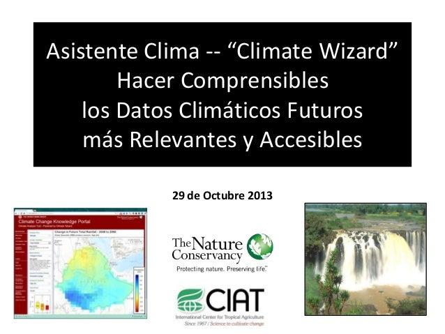 """Asistente Clima -- """"Climate Wizard"""" Hacer Comprensibles los Datos Climáticos Futuros más Relevantes y Accesibles 29 de Oct..."""
