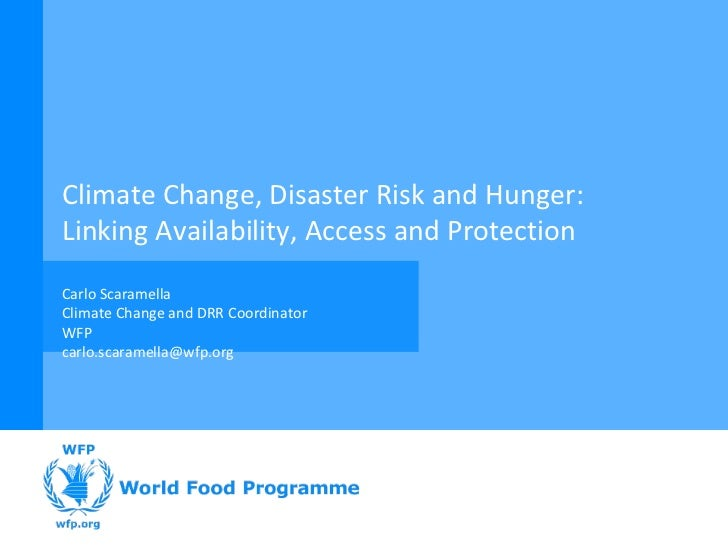 Climate Change, Disaster Risk and Hunger: Linking Availability, Access and Protection Carlo Scaramella Climate Change and ...
