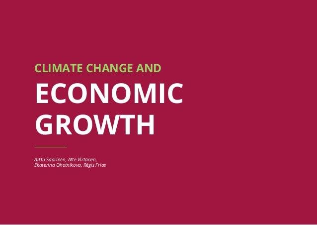 1 CLIMATE CHANGE AND ECONOMIC GROWTH Arttu Saarinen, Atte Virtanen, Ekaterina Ohotnikova, Régis Frias