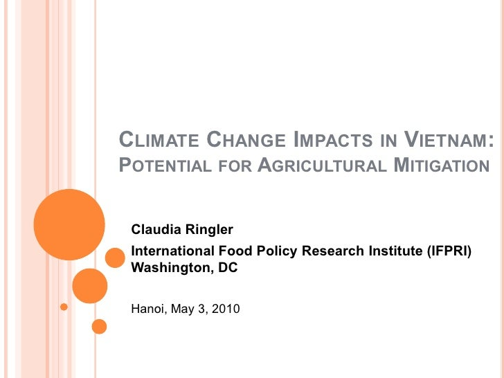 CLIMATE CHANGE IMPACTS IN VIETNAM: POTENTIAL FOR AGRICULTURAL MITIGATION    Claudia Ringler  International Food Policy Res...