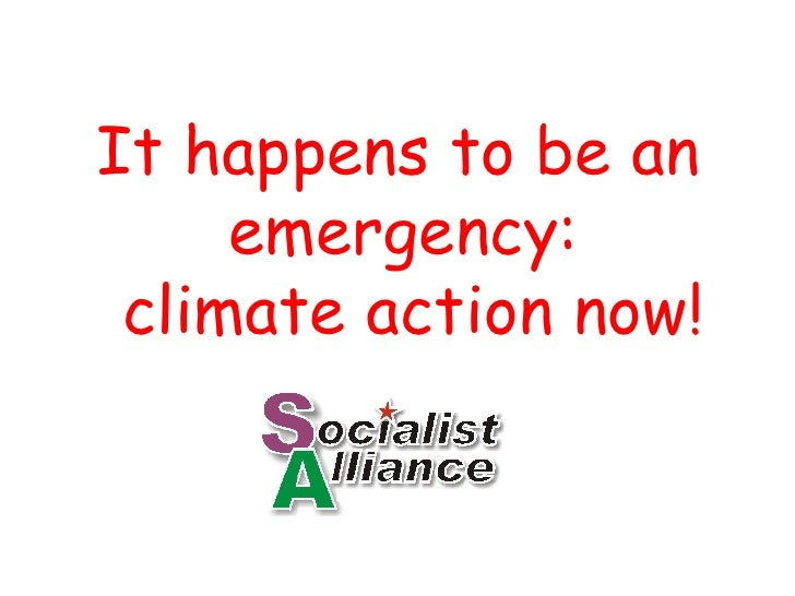 <ul><li>It happens to be an emergency:  climate action now! </li></ul>