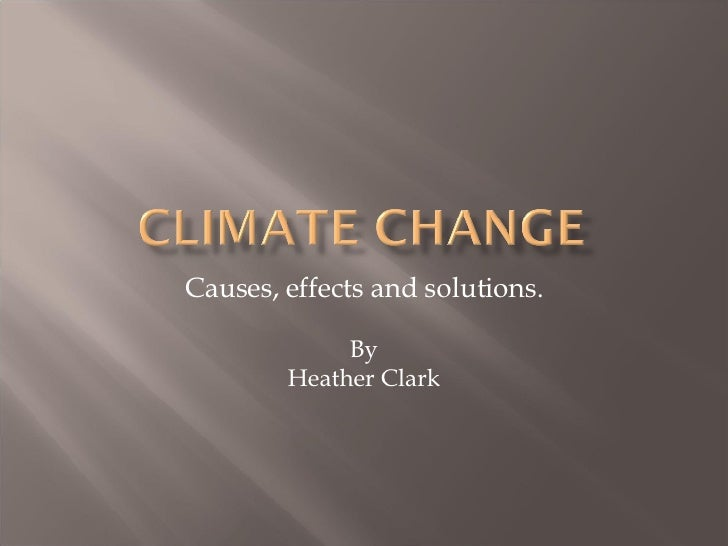 Causes, effects and solutions. By Heather Clark