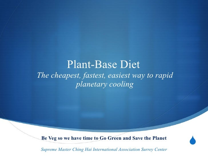 Plant-Base Diet  The cheapest, fastest, easiest way to rapid planetary cooling Be Veg so we have time to Go Green and Save...