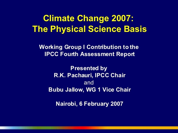 Climate Change 2007:  The Physical Science Basis Working Group I Contribution to the  IPCC Fourth Assessment Report   Pres...